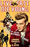 Live Fast, Die Young, Lawrence Frascella and Al Weisel, 0743260821