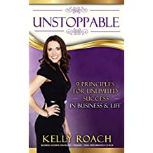 Unstoppable: 9 Principles For Unlimited Success In Business & Life