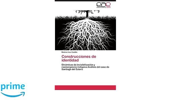 Construcciones de identidad: Dinámicas de invisibilización y reemergencia indígena:Análisis del caso de Santiago del Estero (Spanish Edition): Malena Ines ...