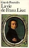 La vie de Franz Liszt par  Pourtalès