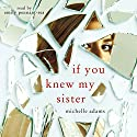If You Knew My Sister Audiobook by Michelle Adams Narrated by Emily Pennant-Rea