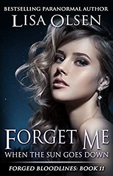 Forget Me When the Sun Goes Down (Forged Bloodlines Book 11) by [Olsen, Lisa]