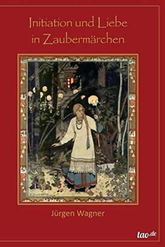 Initiation und Liebe in Zaubermärchen: Eine Brücke zu dem alten Wissen