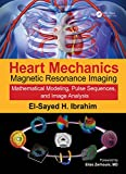 Heart Mechanics: Magnetic Resonance Imaging—Mathematical Modeling, Pulse Sequences, and Image Analysis: Volume 1