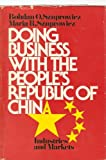 Doing Business with the Peoples Republic of China Industries and Markets, Szuprowicz, 0471033898