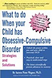 What to Do When Your Child Has Obsessive-Compulsive Disorder, Aureen Pinto Wagner, 0967734711
