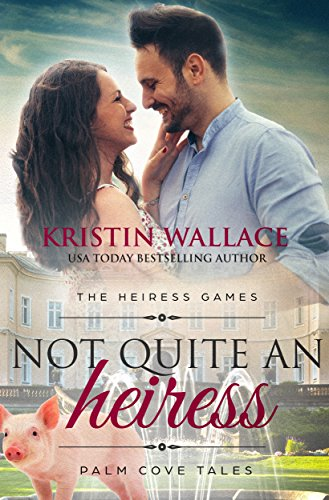 Not Quite An Heiress (The Heiress Games Book 2): Palm Cove Tales ()