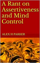 A Rant on Assertiveness and Mind Control (English Edition)