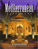 Dan Sater's Mediterranean Home Plans: 65 Superb Designs in New Mediterranean Style