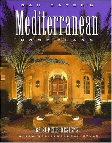 Dan Sater S Mediterranean Home Plans 65 Superb Designs In