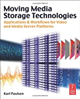 Moving Media Storage Technologies: Applications & Workflows for Video and Media Server Platforms Front Cover