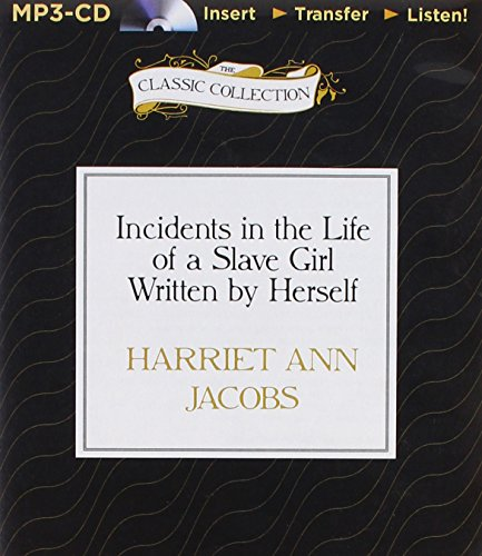 Incidents in the Life of a Slave Girl Written by Herself (Classic Collection)