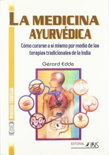 La Medicina Ayurvedica Como Curarse a Si Mismo Por Medio De Las Terapias Tradicionales De La India (Spanish Edition) - Gerard Edde