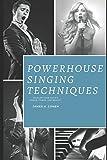 Powerhouse Singing Techniques: Develop Your Voice's Range, Power, and Beauty