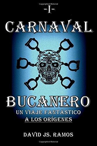 Carnaval Bucanero, un viaje fantastico a los origenes: Volume 1: Amazon.es: Ramos, David Js.: Libros