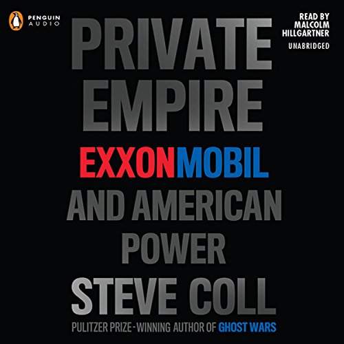 Private Empire: ExxonMobil and American Power by Penguin Audio