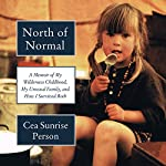 North of Normal: A Memoir of My Wilderness Childhood, My Unusual Family, and How I Survived Both | Cea Sunrise Person