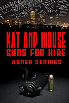 Kat and Mouse, Guns For Hire (Kat and Mouse, Guns For Hire Omnibus Book 1) by [Senires, Abner]