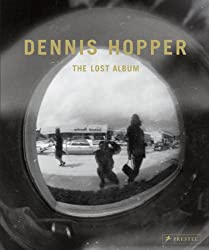Dennis Hopper: The Lost Album: Vintage Prints from the Sixties