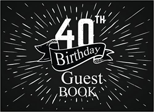 40th Birthday Guest Book Keepsake Name Message Thoughts Wish And Gift Log For Tracking Easily Send A Back After Your Happy