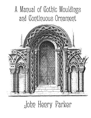 (A Manual of Gothic Mouldings and Continuous Ornament)
