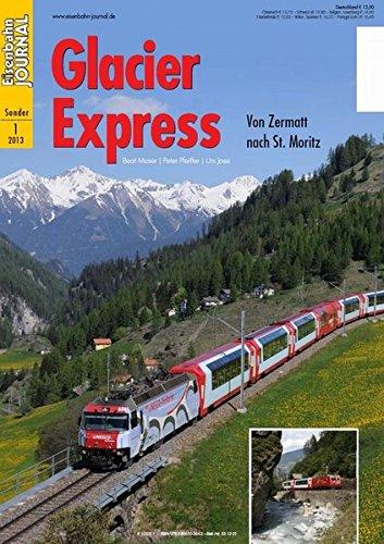 Glacier Express - Von Zermatt nach St. Moritz - Eisenbahn Journal Sonder-Ausgabe 1-2013