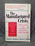 The Manufactured Crisis : Myths, Fraud and the Attack on America's Public Schools, Berliner, David C. and Biddle, Bruce J., 0801314860