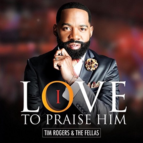 Amazon.com: I Love to Praise Him: Tim Rogers and The