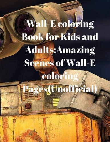 Wall-E coloring Book for Kids and Adults:Amazing Scenes of Wall-E coloring Pages(Unofficial)