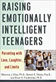 Raising Emotionally Intelligent Teenagers, Maurice J. Elias and Steven E. Tobias, 0609602985