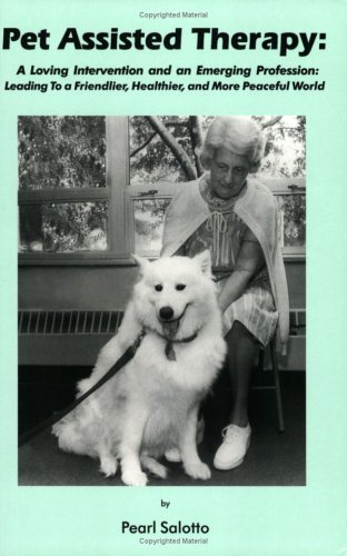 Pet Assisted Therapy: A Loving Intervention and an Emerging Profession--Leading to a Friendlier, Healthier, and More Peaceful World