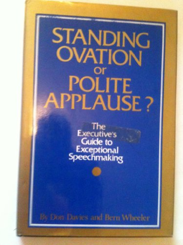 Standing Ovation or Polite Applause: The Executive's Guide to Exceptional Speechmaking