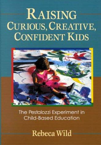 Raising Curious, Creative, Confident Kids: The Pestalozzi Experiment in Child-Based Education PDF