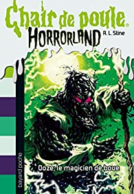 Chair de poule Horrorland, tome 17 : Ooze, le magicien de boue par Robert Lawrence Stine