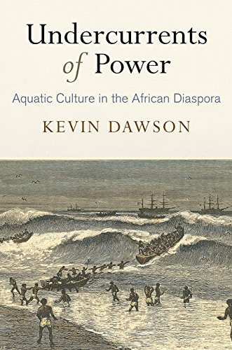 Undercurrents of Power: Aquatic Culture in the African Diaspora (The Early Modern Americas) (African American Culture In The United States)