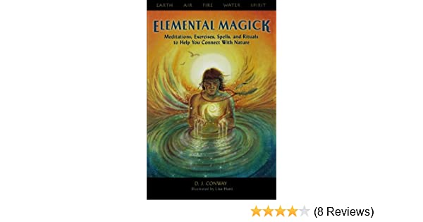 Amazon elemental magick meditations exercises spells and amazon elemental magick meditations exercises spells and rituals to help you connect with nature 9781564148339 d j conway books fandeluxe Images
