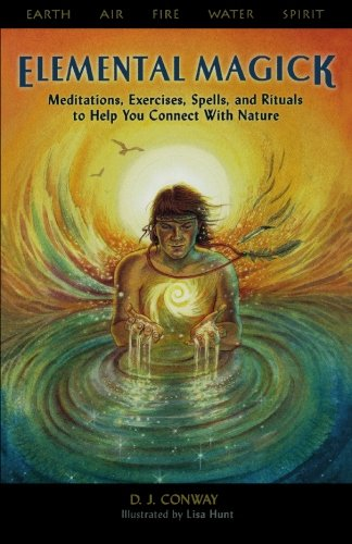 Elemental Magick: Meditations, Exercises, Spells, and Rituals to Help You Connect With Nature
