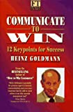Communicate to Win, Heinz Goldmann, 0273608487