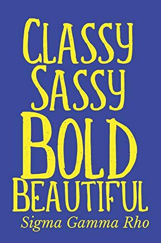 Classy Sassy Bold Beautiful - Sigma Gamma Rho: Sigma Gamma Rho Notebook; Blank Lined Journal For Women, Sorors, Probates; Gratitude and Inspirational Notebook