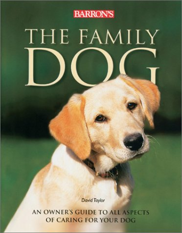 The Family Dog: An Owner's Guide to All Aspects of Caring for Your Dog PDF