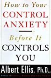 How to Control Your Anxiety Before It Controls You, Albert Ellis, 1559724773