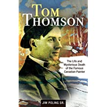 Tom Thomson: The Life and Mysterious Death of the Famous Canadian Painter