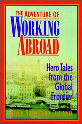 The Adventure of Working Abroad: Hero Tales from the Global Frontier: Amazon.es: Osland, Joyce Sautters: Libros en idiomas extranjeros