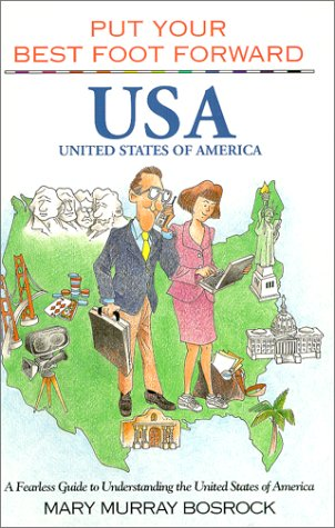Put Your Best Foot Forward, USA : A Fearless Guide to Understanding the United States of America (Put Your Best Foot Forward, Book 6) (Put Your Best Food Forward, Book 6)