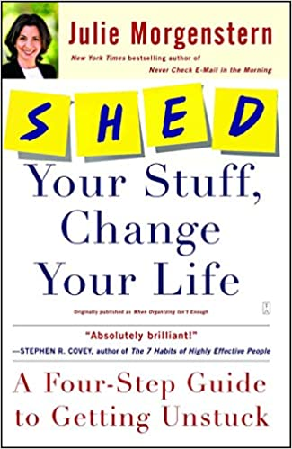 04724a310a3 SHED Your Stuff, Change Your Life: A Four-Step Guide to Getting Unstuck:  Julie Morgenstern: 9780743250900: Amazon.com: Books