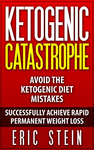 Ketogenic Catastrophe: Avoid the Top Ketogenic Diet Mistakes for Permanent Weight Loss and Chronic Disease Reversal (14-day Easy-Prep Meal Plan + Keto Grocery Guide included FREE!)
