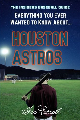 Everything You Ever Wanted to Know About Houston Astros