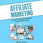Affiliate Marketing: Step By Step Beginner Guide for Making Money Online Hörbuch von David Scott Gesprochen von: Dean Eby