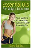 Essential Oils For Weight Loss: Your Guide To Kickstart Your Weight Loss With Essential Oils (weight loss strategies, weight loss tips) (Volume 1)