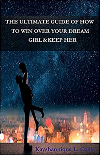 the ultimate guide of how to win over your dream girl keep her kayshannique l collie 9781723310027 amazoncom books
